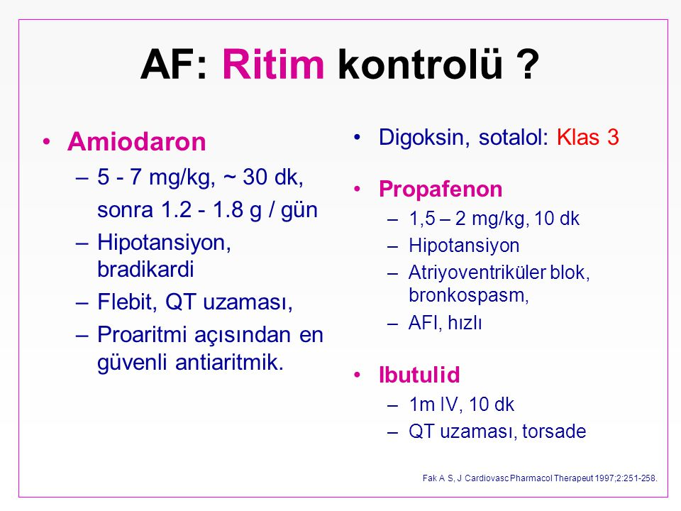 AF: Ritim kontrolü Amiodaron Digoksin, sotalol: Klas 3