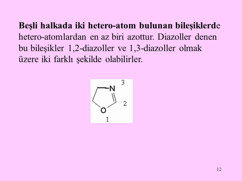 Beşli halkada iki hetero-atom bulunan bileşiklerde hetero-atomlardan en az biri azottur.