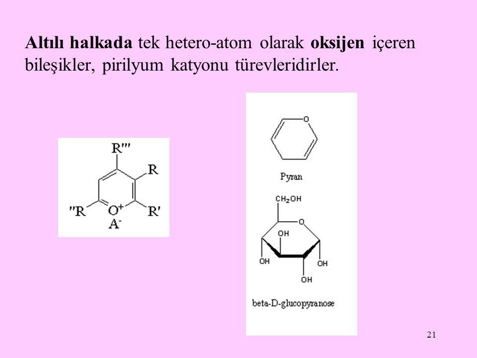 Altılı halkada tek hetero-atom olarak oksijen içeren bileşikler, pirilyum katyonu türevleridirler.