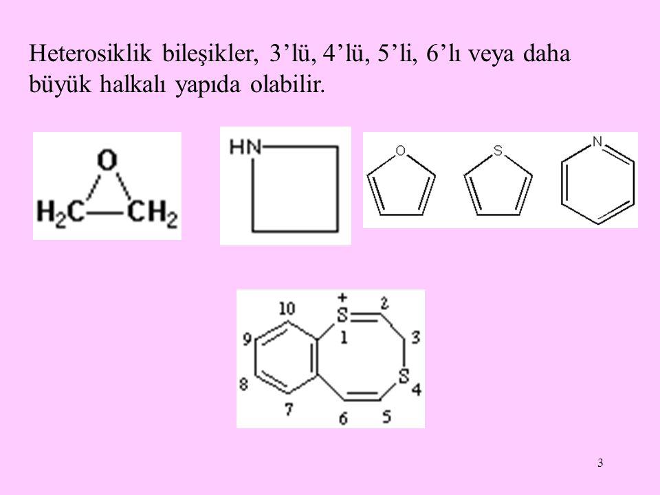Heterosiklik bileşikler, 3'lü, 4'lü, 5'li, 6'lı veya daha büyük halkalı yapıda olabilir.