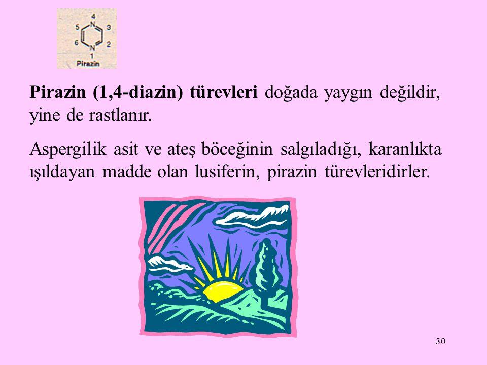 Pirazin (1,4-diazin) türevleri doğada yaygın değildir, yine de rastlanır.