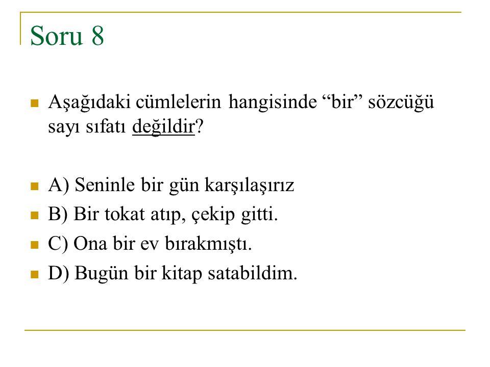 Soru 8 Aşağıdaki cümlelerin hangisinde bir sözcüğü sayı sıfatı değildir A) Seninle bir gün karşılaşırız.