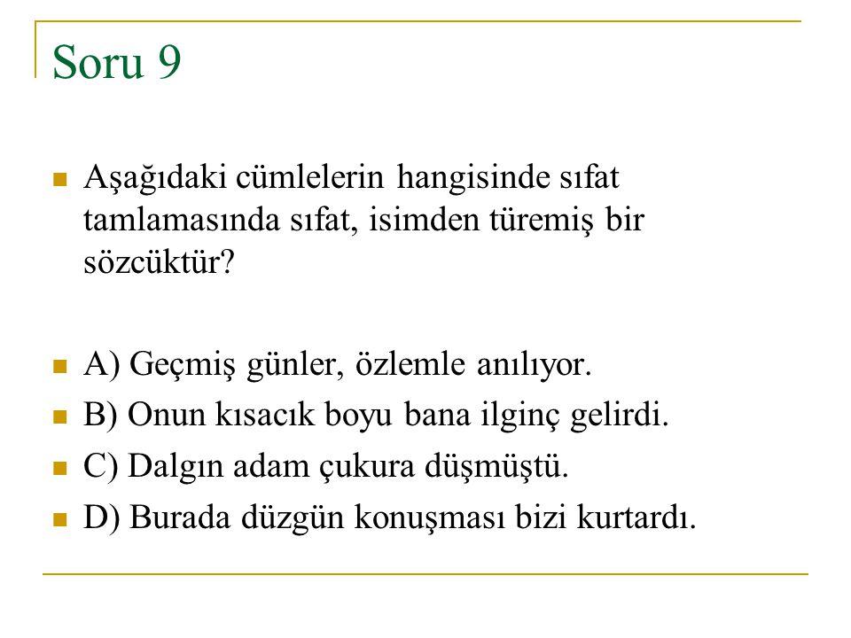 Soru 9 Aşağıdaki cümlelerin hangisinde sıfat tamlamasında sıfat, isimden türemiş bir sözcüktür A) Geçmiş günler, özlemle anılıyor.