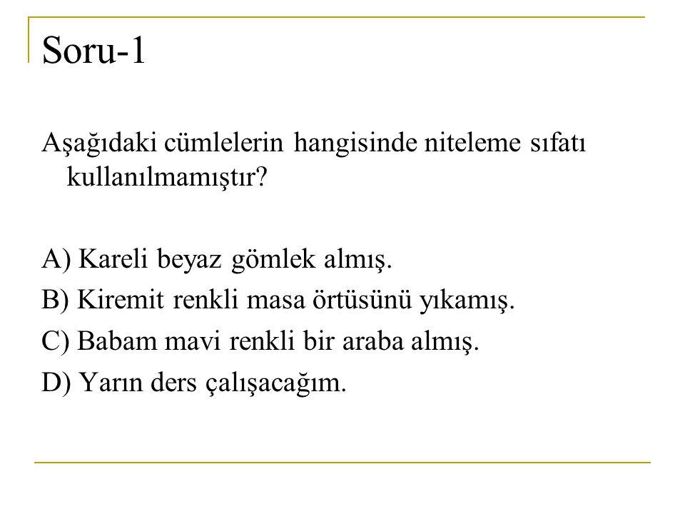 Soru-1 Aşağıdaki cümlelerin hangisinde niteleme sıfatı kullanılmamıştır A) Kareli beyaz gömlek almış.