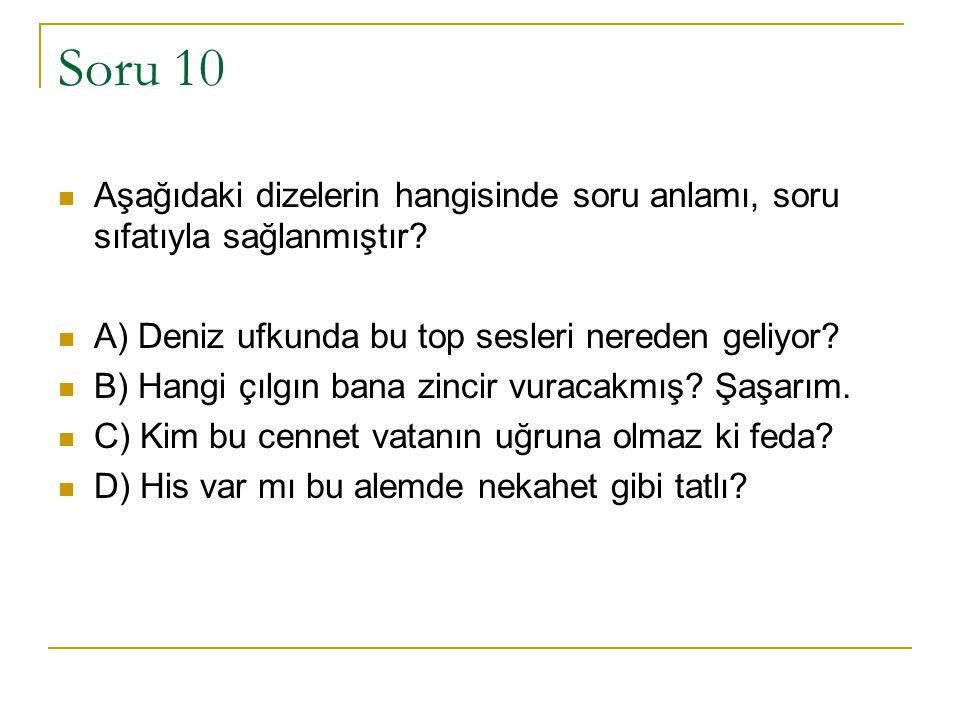 Soru 10 Aşağıdaki dizelerin hangisinde soru anlamı, soru sıfatıyla sağlanmıştır A) Deniz ufkunda bu top sesleri nereden geliyor