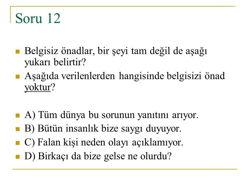 Soru 12 Belgisiz önadlar, bir şeyi tam değil de aşağı yukarı belirtir