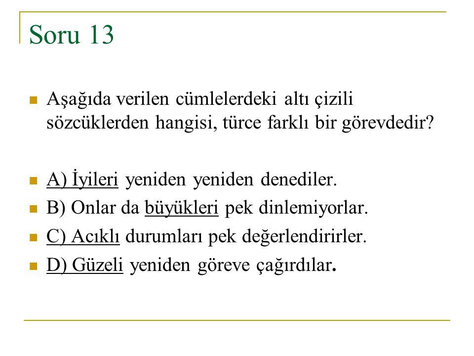 Soru 13 Aşağıda verilen cümlelerdeki altı çizili sözcüklerden hangisi, türce farklı bir görevdedir