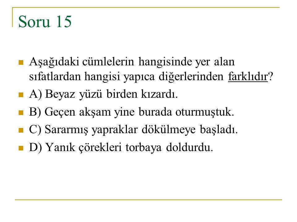 Soru 15 Aşağıdaki cümlelerin hangisinde yer alan sıfatlardan hangisi yapıca diğerlerinden farklıdır