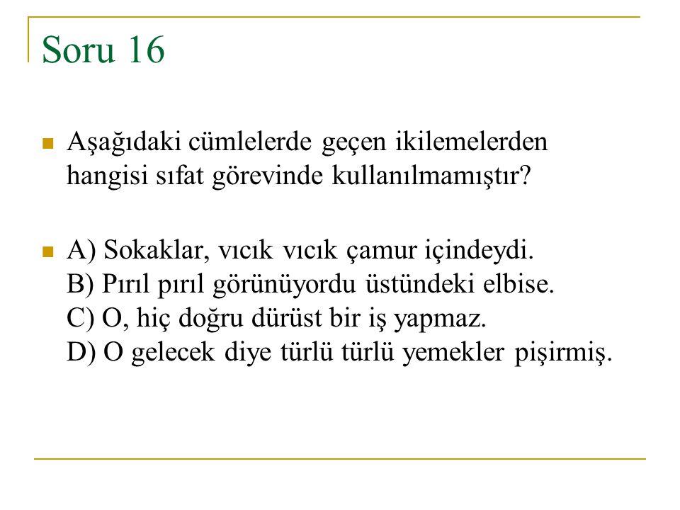 Soru 16 Aşağıdaki cümlelerde geçen ikilemelerden hangisi sıfat görevinde kullanılmamıştır