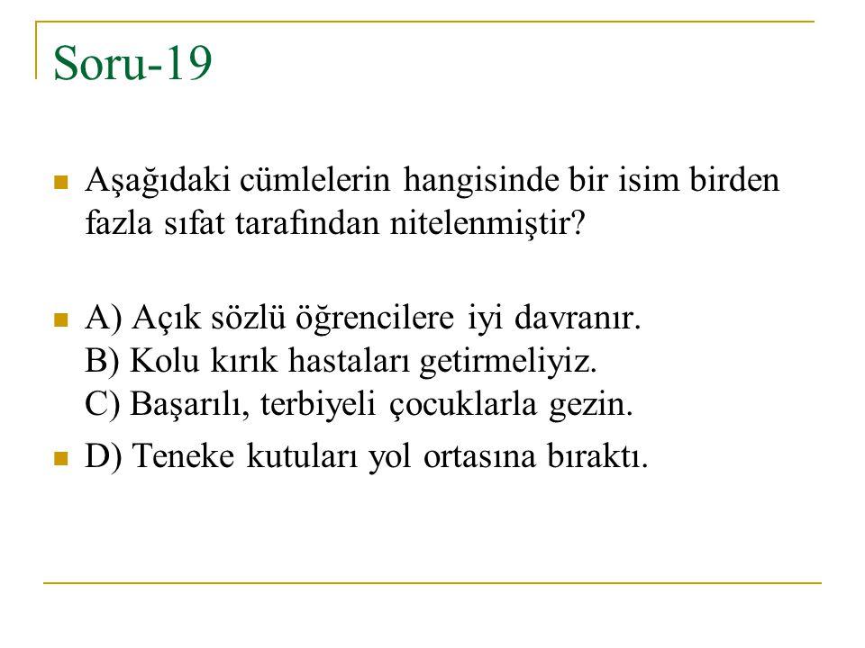 Soru-19 Aşağıdaki cümlelerin hangisinde bir isim birden fazla sıfat tarafından nitelenmiştir