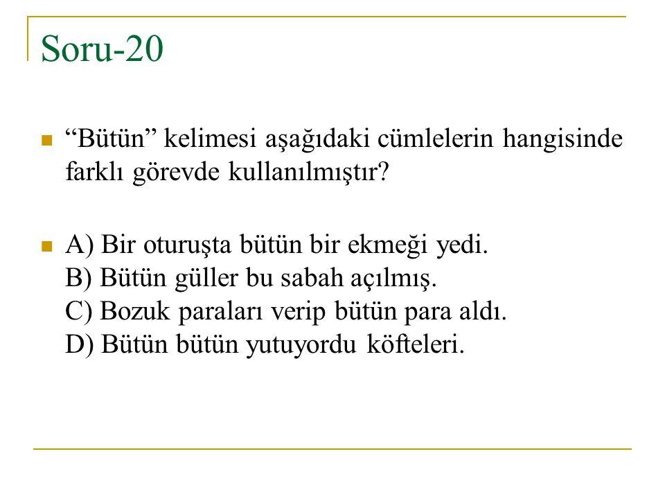 Soru-20 Bütün kelimesi aşağıdaki cümlelerin hangisinde farklı görevde kullanılmıştır