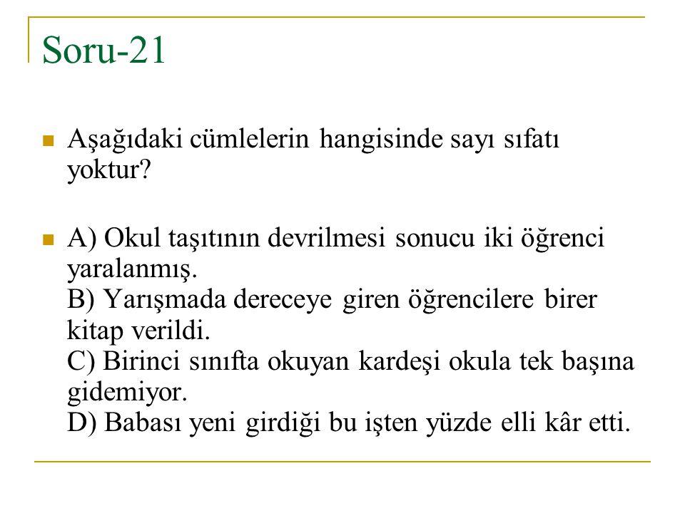 Soru-21 Aşağıdaki cümlelerin hangisinde sayı sıfatı yoktur