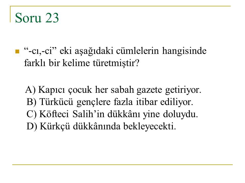 Soru 23 -cı,-ci eki aşağıdaki cümlelerin hangisinde farklı bir kelime türetmiştir