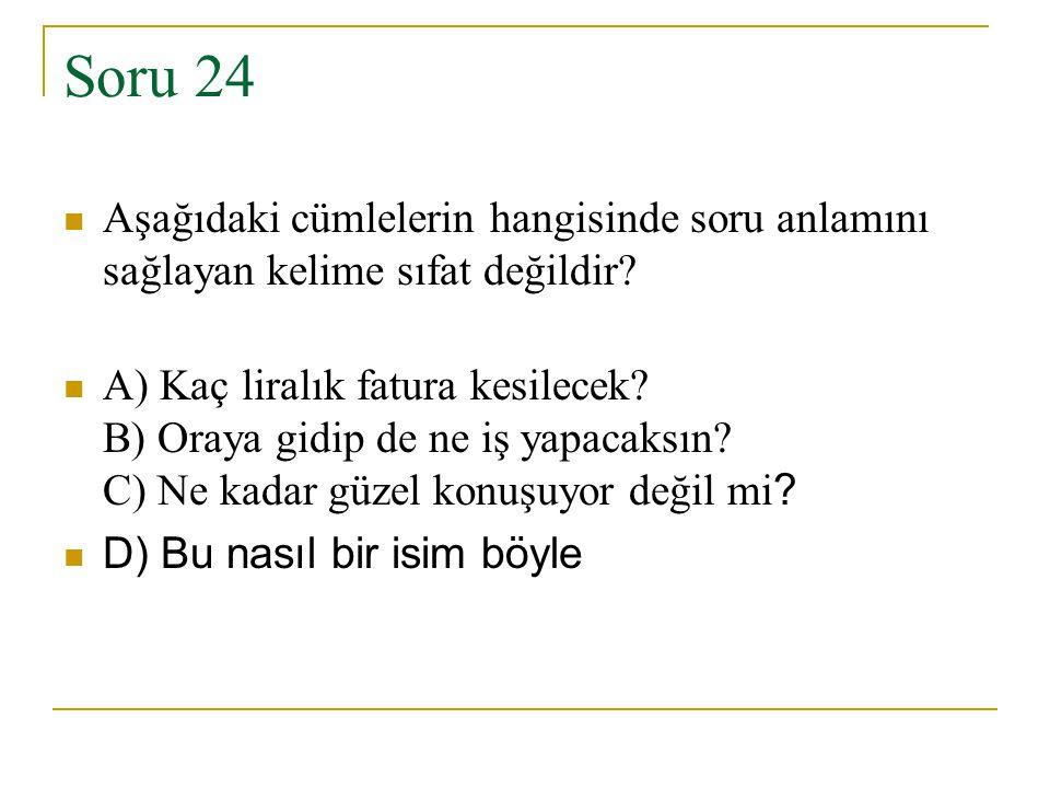 Soru 24 Aşağıdaki cümlelerin hangisinde soru anlamını sağlayan kelime sıfat değildir