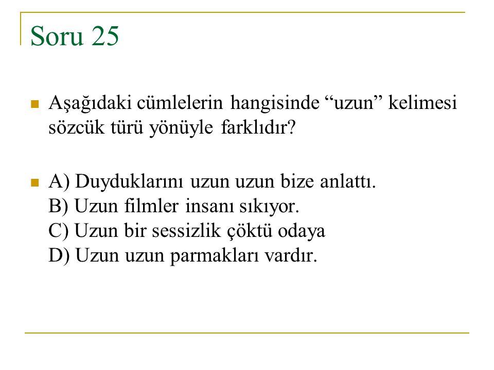 Soru 25 Aşağıdaki cümlelerin hangisinde uzun kelimesi sözcük türü yönüyle farklıdır