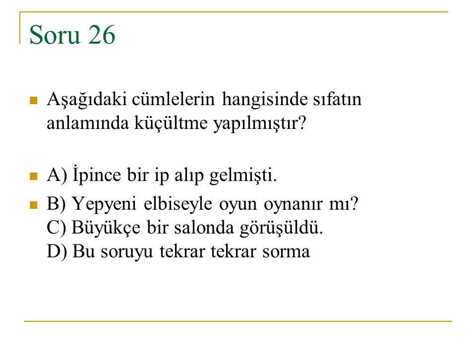Soru 26 Aşağıdaki cümlelerin hangisinde sıfatın anlamında küçültme yapılmıştır A) İpince bir ip alıp gelmişti.