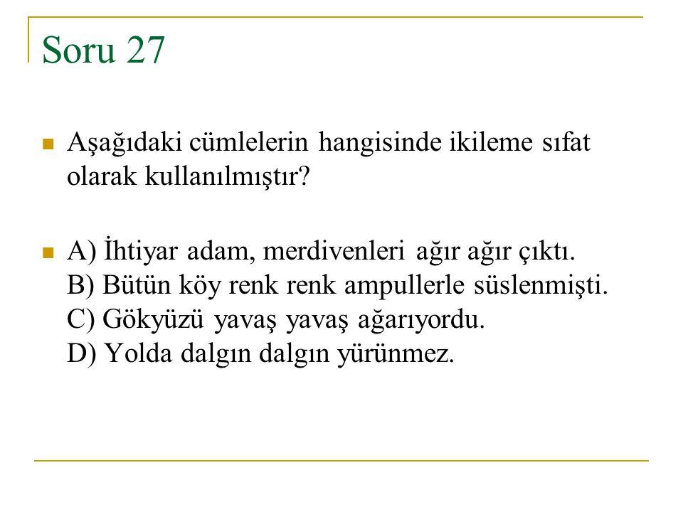 Soru 27 Aşağıdaki cümlelerin hangisinde ikileme sıfat olarak kullanılmıştır