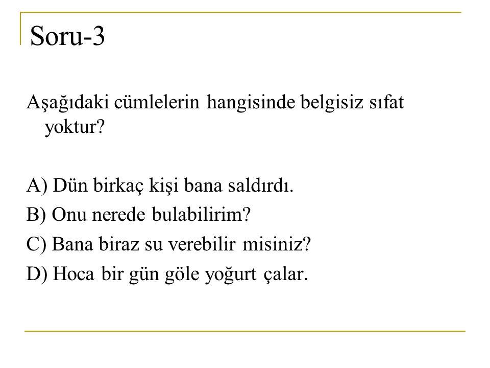 Soru-3 Aşağıdaki cümlelerin hangisinde belgisiz sıfat yoktur