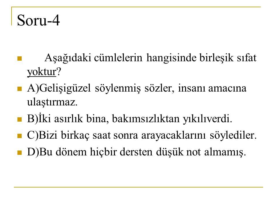 Soru-4 Aşağıdaki cümlelerin hangisinde birleşik sıfat yoktur