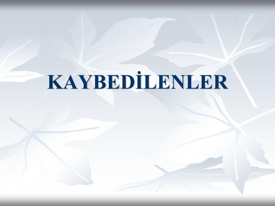 KAYBEDİLENLER