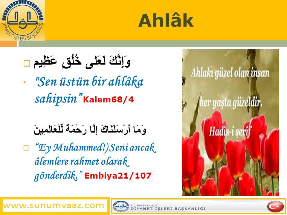 Ahlâk وَإِنَّكَ لَعَلى خُلُقٍ عَظِيم