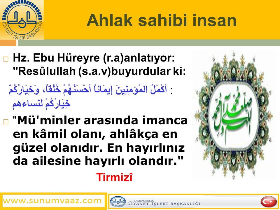Ahlak sahibi insan Hz. Ebu Hüreyre (r.a)anlatıyor: Resûlullah (s.a.v)buyurdular ki: