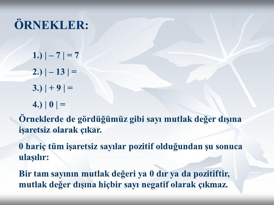 ÖRNEKLER: 1.) | – 7 | = 7 2.) | – 13 | = 3.) | + 9 | = 4.) | 0 | =