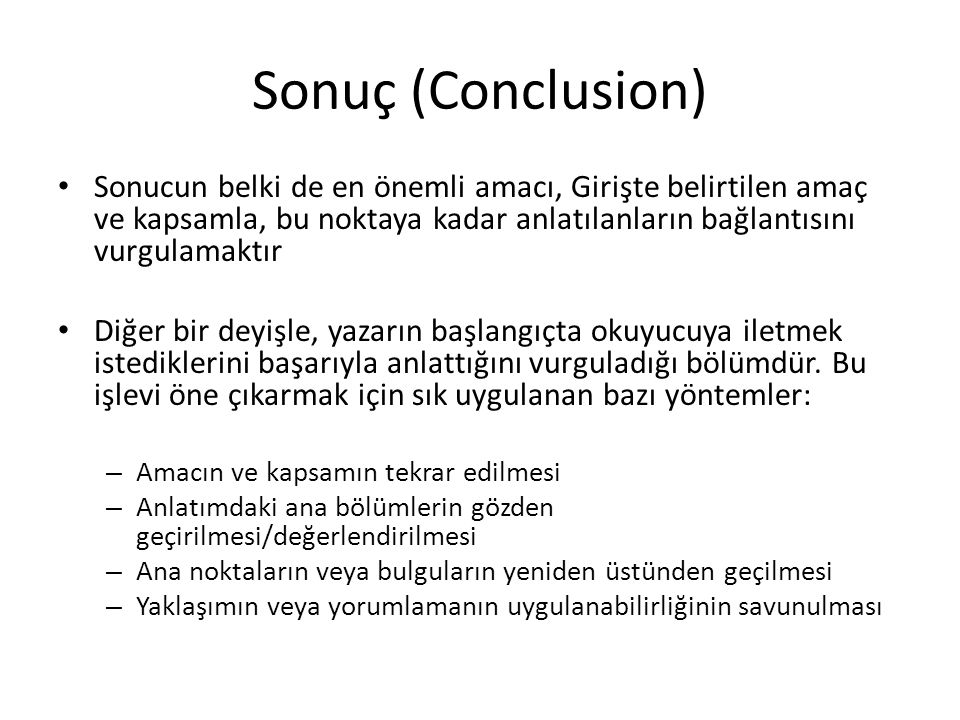 Sonuç (Conclusion) Sonucun belki de en önemli amacı, Girişte belirtilen amaç ve kapsamla, bu noktaya kadar anlatılanların bağlantısını vurgulamaktır.
