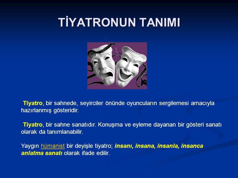 TİYATRONUN TANIMI Tiyatro, bir sahnede, seyirciler önünde oyuncuların sergilemesi amacıyla hazırlanmış gösteridir.