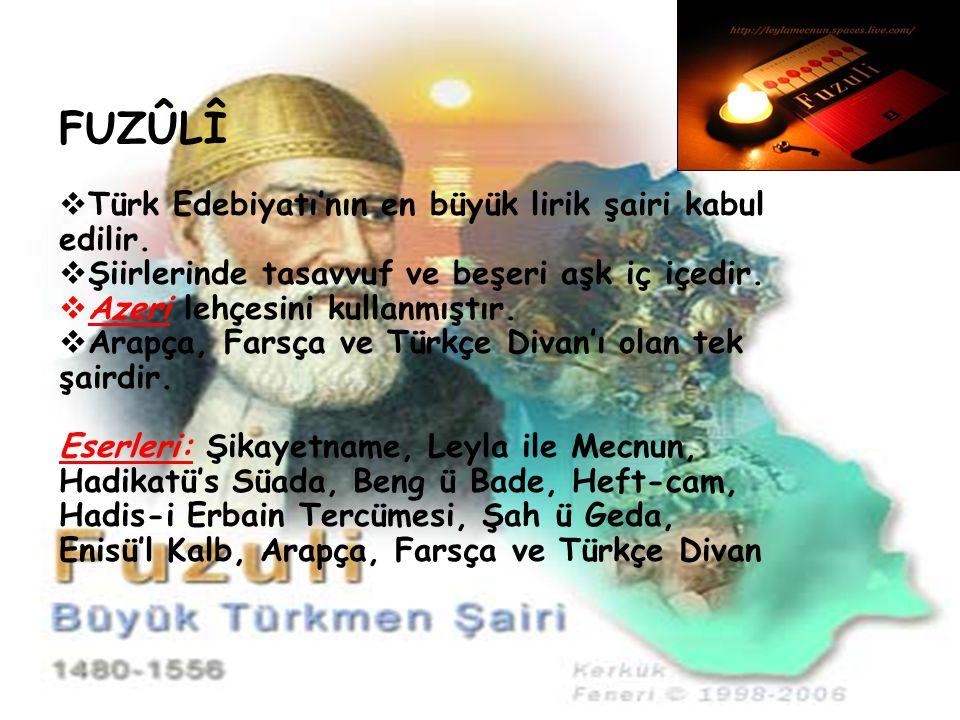FUZÛLÎ Türk Edebiyatı'nın en büyük lirik şairi kabul edilir.