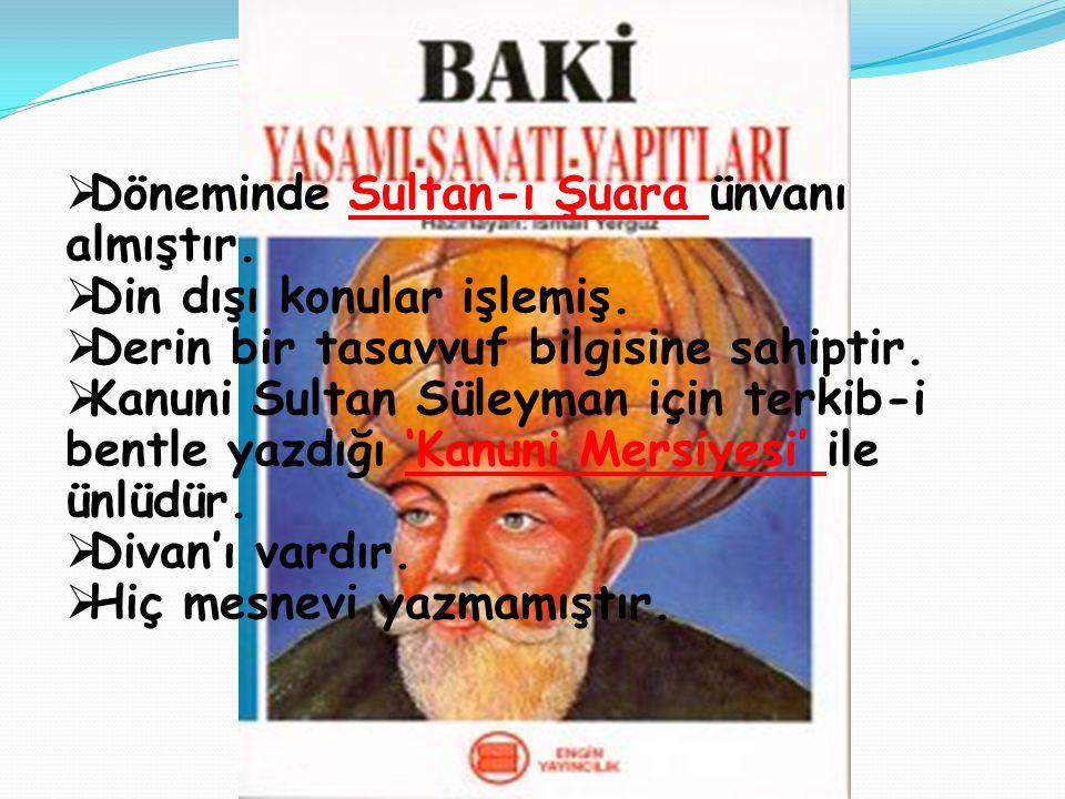 .. Döneminde Sultan-ı Şuara ünvanı almıştır. Din dışı konular işlemiş.