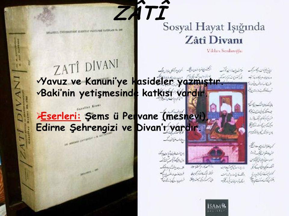 ZÂTÎ Yavuz ve Kanuni'ye kasideler yazmıştır.