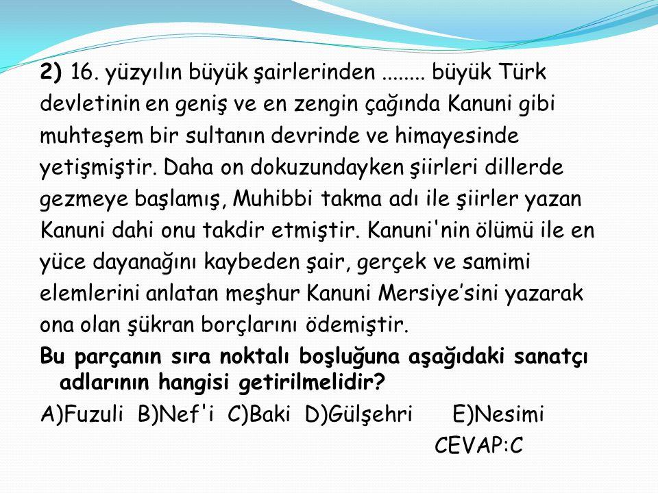2) 16. yüzyılın büyük şairlerinden ........ büyük Türk