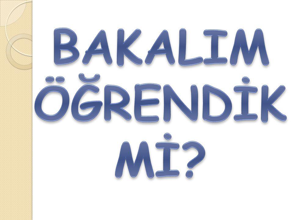BAKALIM ÖĞRENDİK Mİ