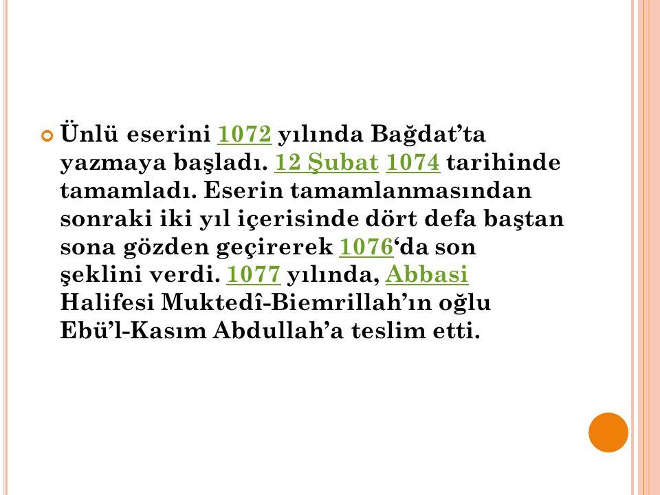 Ünlü eserini 1072 yılında Bağdat'ta yazmaya başladı