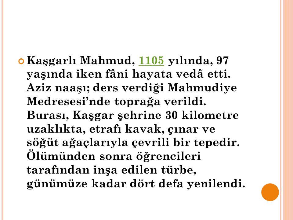 Kaşgarlı Mahmud, 1105 yılında, 97 yaşında iken fâni hayata vedâ etti