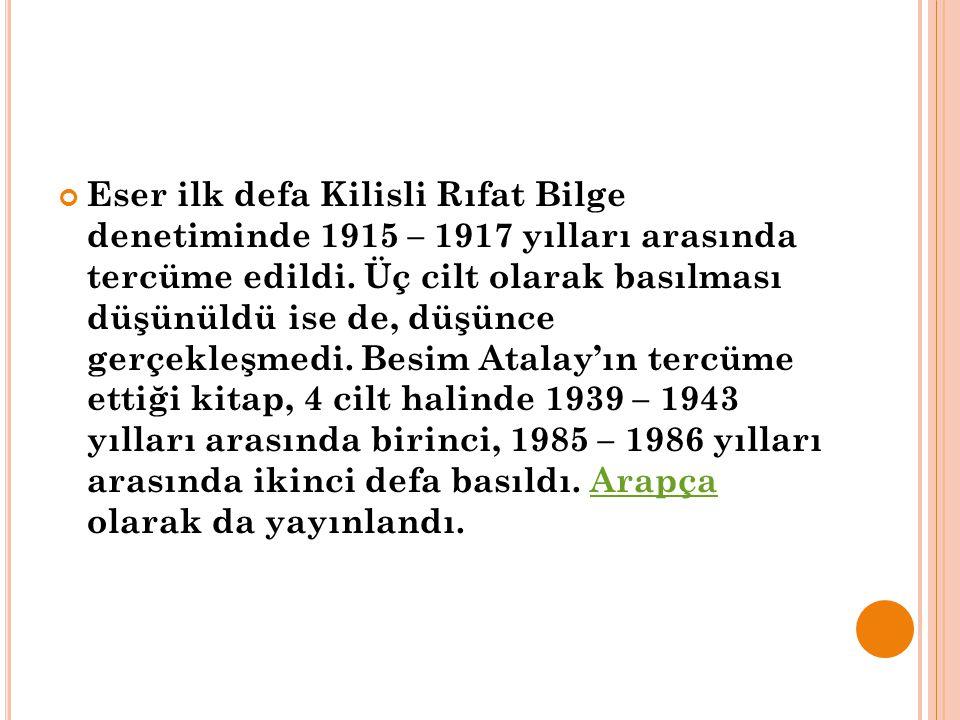 Eser ilk defa Kilisli Rıfat Bilge denetiminde 1915 – 1917 yılları arasında tercüme edildi.