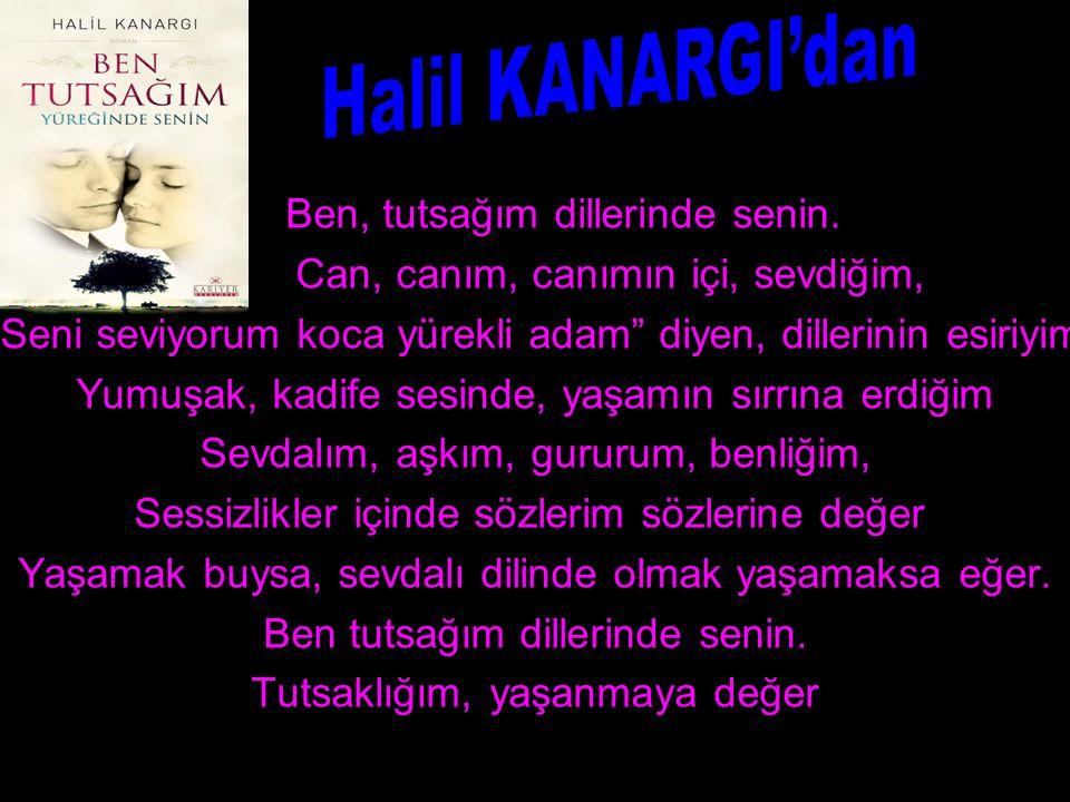 Halil KANARGI'dan Can, canım, canımın içi, sevdiğim,