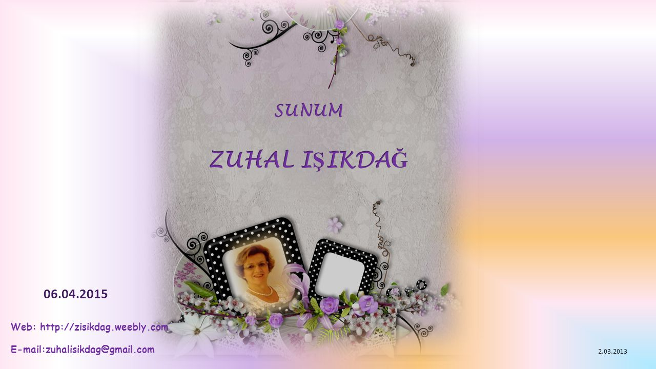 ZUHAL IŞIKDAĞ SUNUM 10.04.2017 Web: http://zisikdag.weebly.com