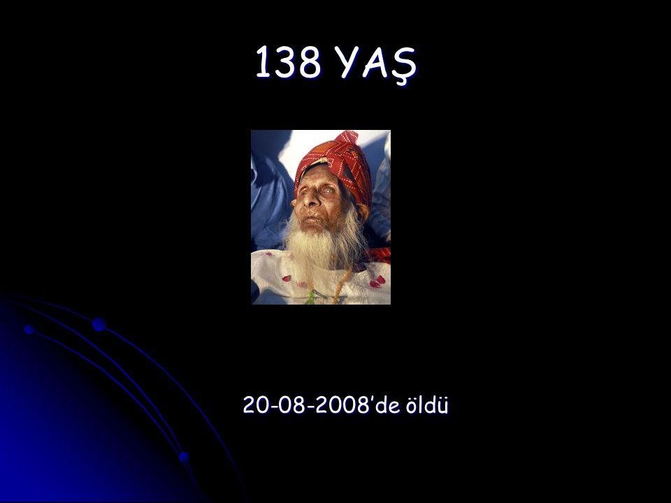 138 YAŞ 20-08-2008'de öldü