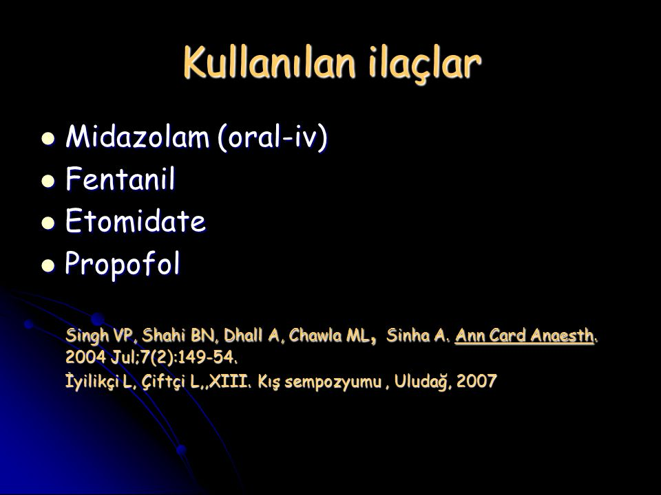 Kullanılan ilaçlar Midazolam (oral-iv) Fentanil Etomidate Propofol