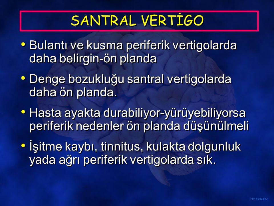 SANTRAL VERTİGO Bulantı ve kusma periferik vertigolarda daha belirgin-ön planda. Denge bozukluğu santral vertigolarda daha ön planda.