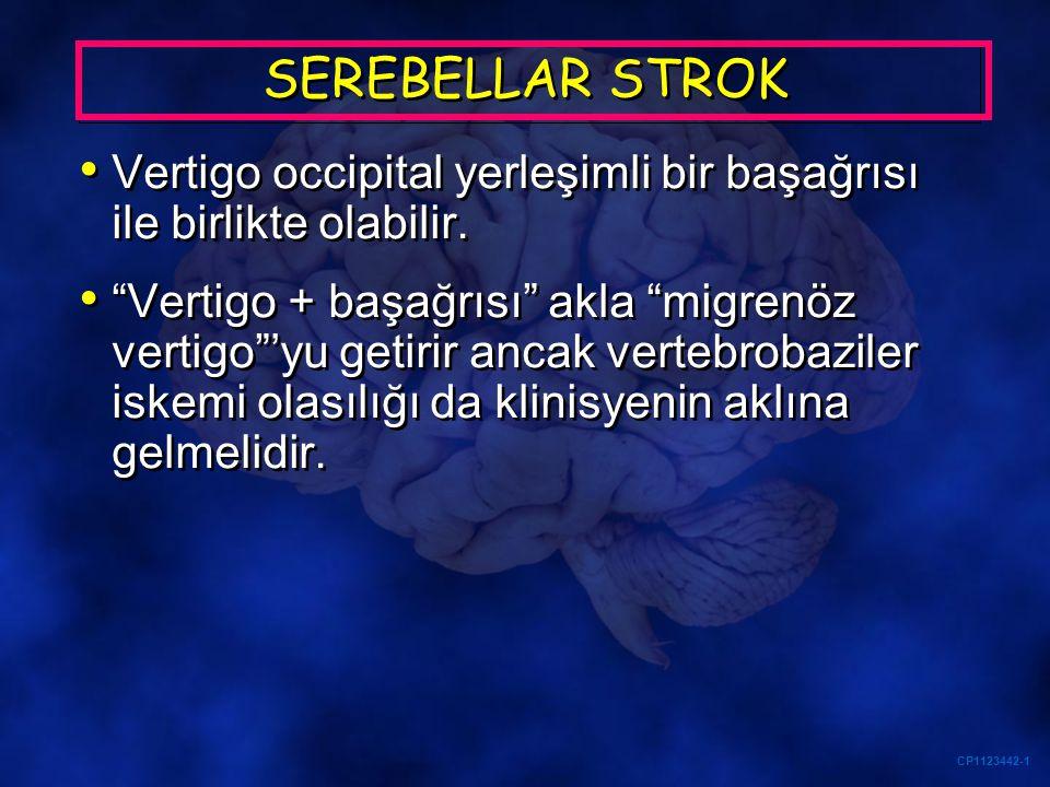 SEREBELLAR STROK Vertigo occipital yerleşimli bir başağrısı ile birlikte olabilir.