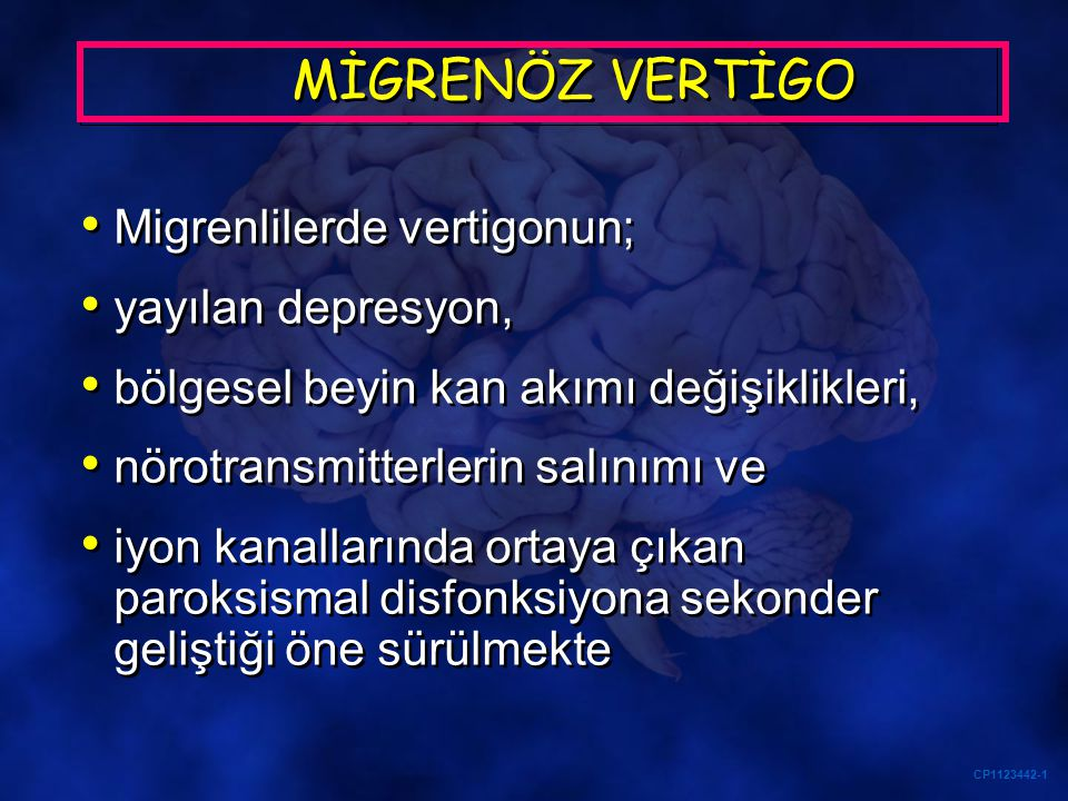 MİGRENÖZ VERTİGO Migrenlilerde vertigonun; yayılan depresyon,