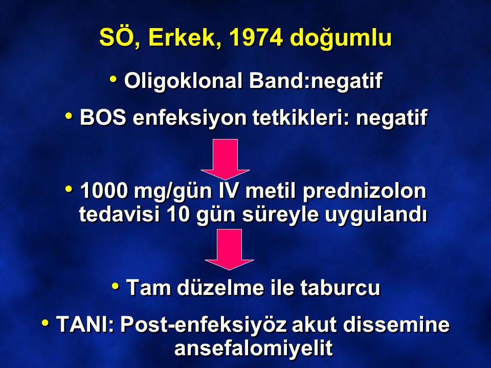 SÖ, Erkek, 1974 doğumlu Oligoklonal Band:negatif