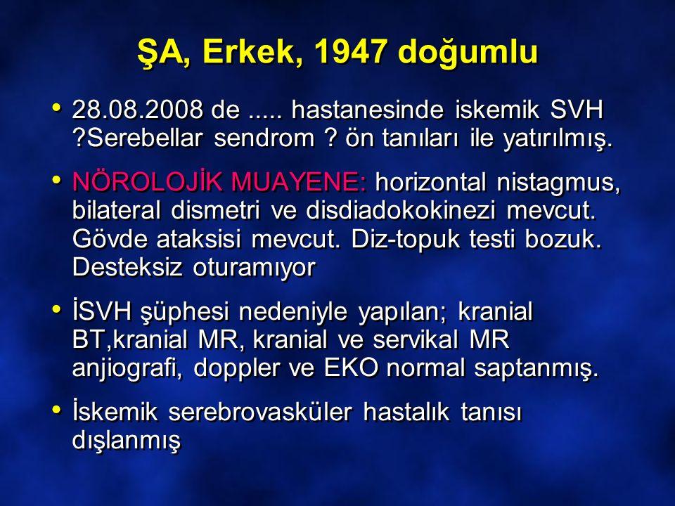 ŞA, Erkek, 1947 doğumlu 28.08.2008 de ..... hastanesinde iskemik SVH Serebellar sendrom ön tanıları ile yatırılmış.