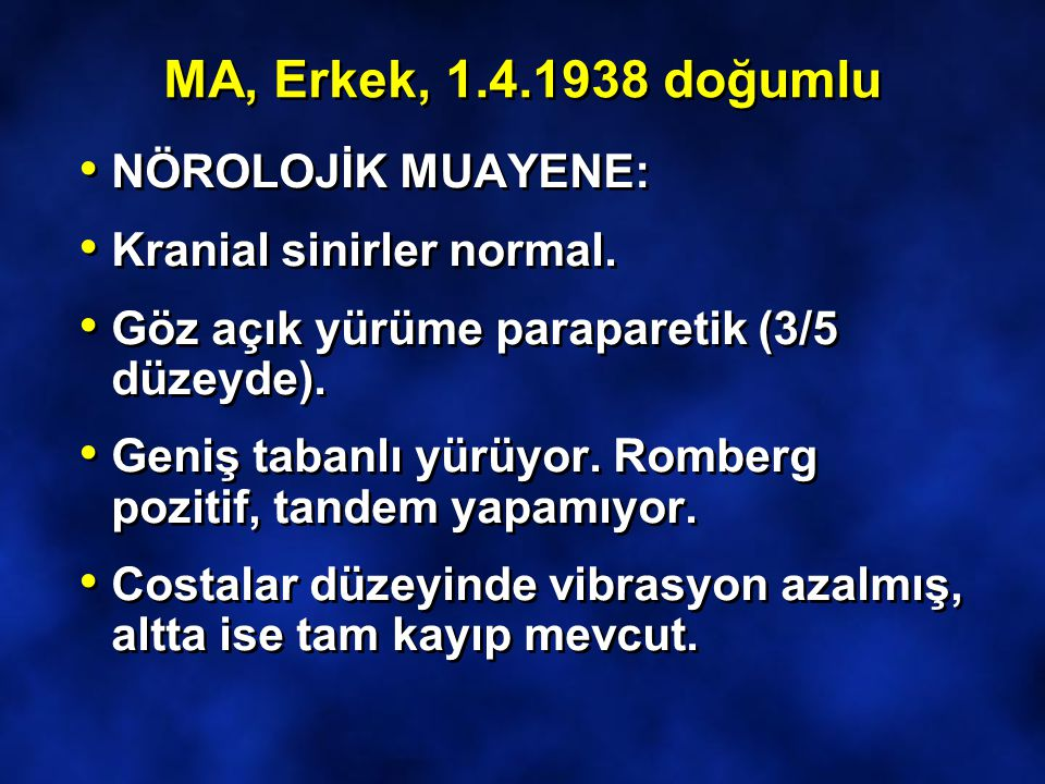 MA, Erkek, 1.4.1938 doğumlu NÖROLOJİK MUAYENE: