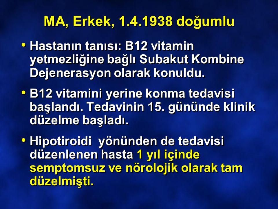 MA, Erkek, 1.4.1938 doğumlu Hastanın tanısı: B12 vitamin yetmezliğine bağlı Subakut Kombine Dejenerasyon olarak konuldu.