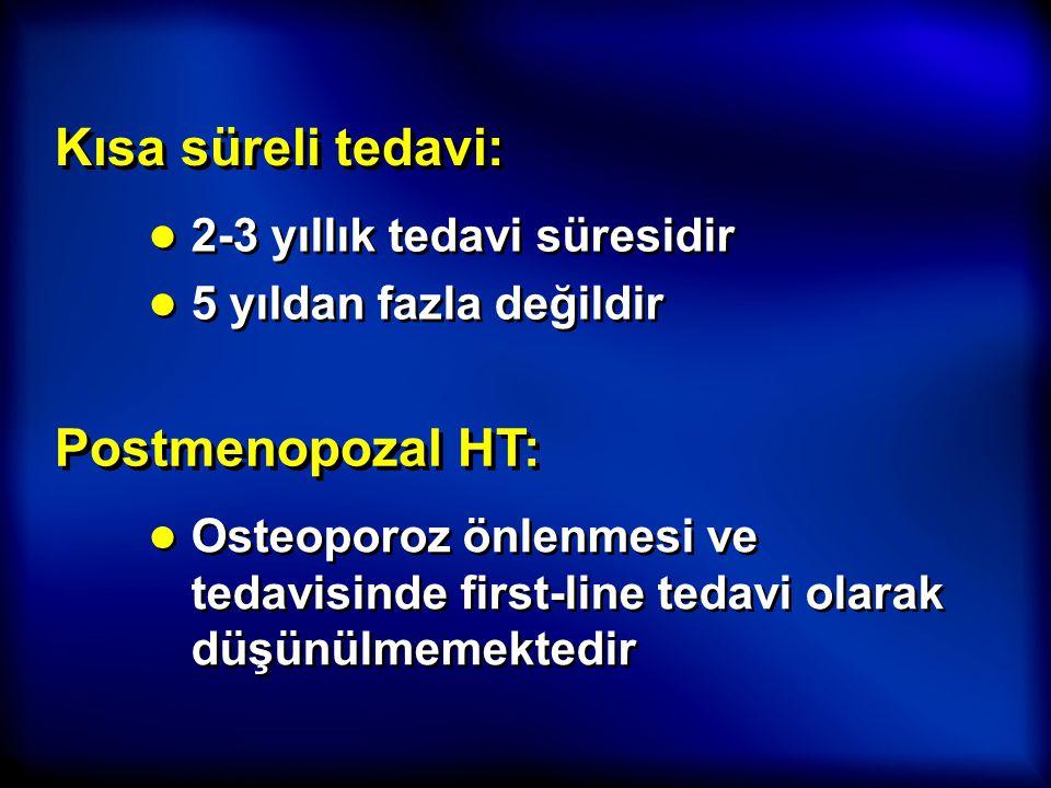 Kısa süreli tedavi: Postmenopozal HT: 2-3 yıllık tedavi süresidir