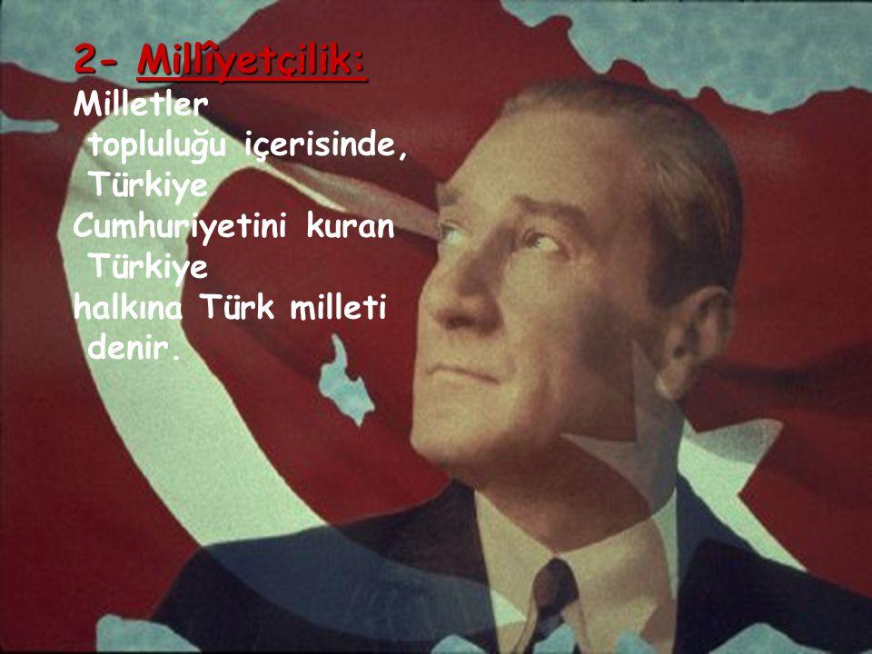 2- Millîyetçilik: Milletler topluluğu içerisinde, Türkiye